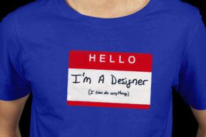 I'm A Designer. I Can Do Anything.